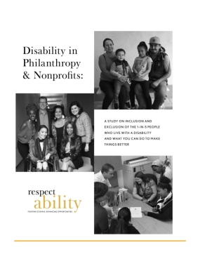 Disability in Philanthropy & Nonprofits: A Study on the Inclusion and Exclusion of the 1-in-5 People Who Live with a Disability and What You Can Do to Make Things Better
