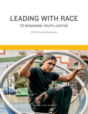Leading with Race to Reimagine Youth Justice: JDAI's Deep-End Initiative